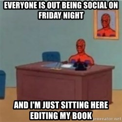 60s spiderman behind desk - Everyone is out being social on Friday night And I'm just sitting here editing my book