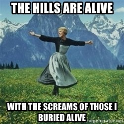 sound of music - The hills are alive with the screams of those I buried alive