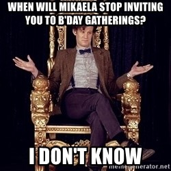 Hipster Doctor Who - When will mikaela stop inviting you to b'day gatherings? I don't know