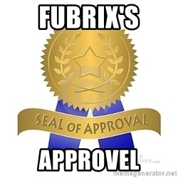 official seal of approval - Fubrix's Approvel