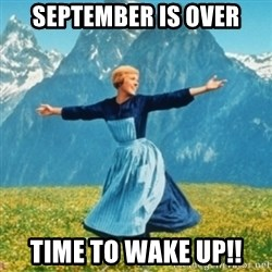 Sound Of Music Lady - September is over Time to wake up!!