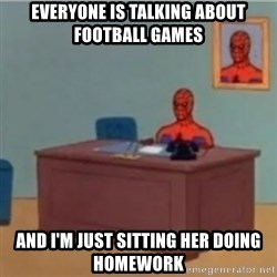 60s spiderman behind desk - Everyone is talking about football games And i'm just sitting her doing homework