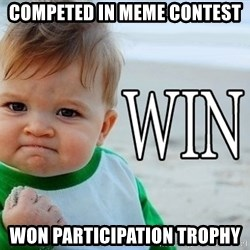Win Baby - Competed in meme contest Won Participation Trophy