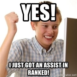 Noob kid - yes! I just got an assist in ranked!