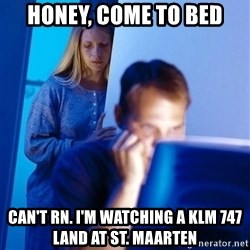 Redditors Wife - HONEY, COME TO BED can't rn. i'm watching a klm 747 land at st. maarten