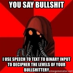 Advice Techpriest - You say bullshit I use speech to text to binary input to decipher the levels of your bullshittery