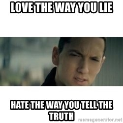 eminem determined - Love the way you lie hate the way you tell the truth