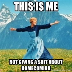 Sound Of Music Lady - This is me Not giving a shit about homecoming