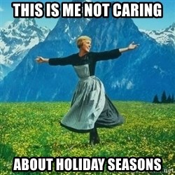 Julie Andrews looking for a fuck to give - this is me not caring about holiday seasons