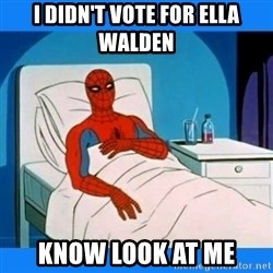 spiderman sick - I didn't vote for ella walden know look at me