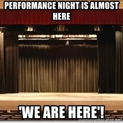 Theatre Madness - PERFORMANCE NIGHT IS ALMOST HERE 'WE ARE HERE'!