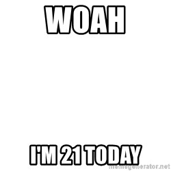 Blank Template - Woah I'm 21 today