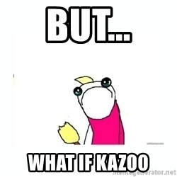 sad do all the things - But... What if kazoo