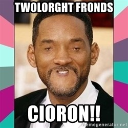 woll smoth - TWOLORGHT FRONDS cioron!!