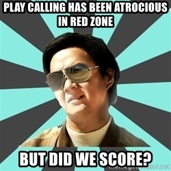 mr chow - Play calling has been atrocious in red zone But Did We Score?