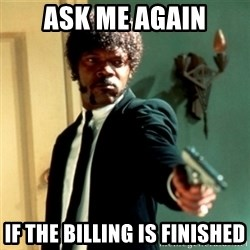 Jules Say What Again - Ask Me Again If the billing is finished