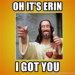 Buddy Christ - Oh it's Erin I got you