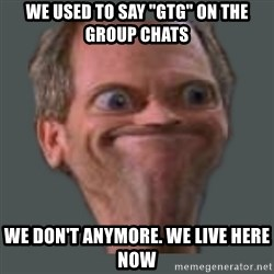 """Housella ei suju - We used to say """"GTG"""" on the group chats We don't anymore. We live here now"""