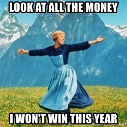 Sound Of Music Lady - LOOK AT ALL THE MONEY I WON'T WIN THIS YEAR