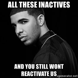 Drake quotes - ALL THESE INACTIVES AND YOU STILL WONT REACTIVATE US