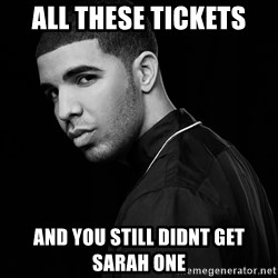 Drake quotes - ALL THESE TICKETS AND YOU STILL DIDNT GET SARAH ONE
