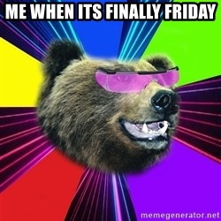 Party Bear - me When its finally friday