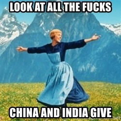 Sound Of Music Lady - look at all the fucks china and india give