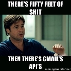 50 feet of Crap - There's fifty feet of shit Then there's gmail's API's