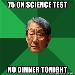High Expectations Asian Father - 75 on Science Test No Dinner Tonight