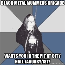 Black Metal Sword Kid - Black Metal Mummers Brigade Wants you in the pit at city hall January 1st!