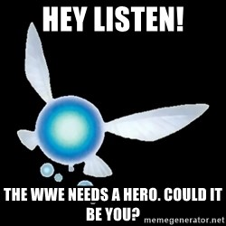 Zelda Navi - Hey listen! the wwe needs a hero. could it be you?