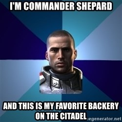 Blatant Commander Shepard - I'M COMMANDER SHEPARD AND THIS IS MY FAVORITE BACKERY ON THE CITADEL