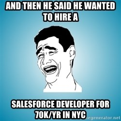 Laughing Man - And then he said he wanted to hire a  Salesforce Developer for 70K/Yr in NYC