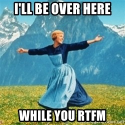 Sound Of Music Lady - I'll be over here while you RTFM