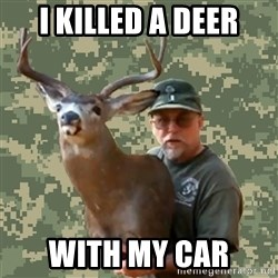Chuck Testa Nope - i killed a deer with my car