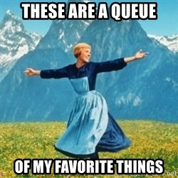 Sound Of Music Lady - THESE ARE A QUEUE OF MY FAVORITE THINGS