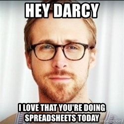 Ryan Gosling Hey Girl 3 - hey darcy i love that you're doing spreadsheets today