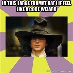 Harry Potter Sorting Hat - in this large format hat i if feel like a code wizard