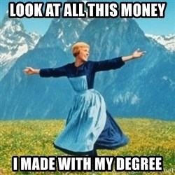Sound Of Music Lady - look at all this money i made with my degree