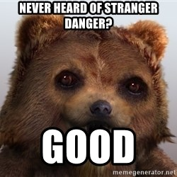 Pedobear - never heard of stranger danger? good