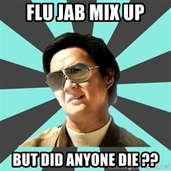 mr chow - Flu jab mix up But did anyone die ??