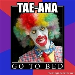 go to bed clown  - TAE-ANA