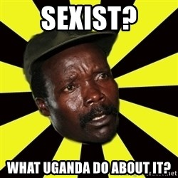 KONY THE PIMP - Sexist? What Uganda Do About It?