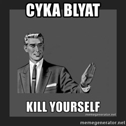 kill yourself guy - cyka blyat