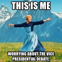 Sound Of Music Lady - This is me  worrying about the Vice Presidential debate.