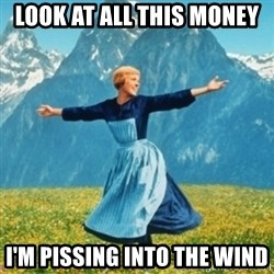 Sound Of Music Lady - Look at all this money i'm pissing into the wind