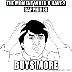 wtf jackie chan lol - the moment when u have 2 sapphires  buys more