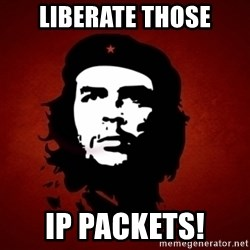 Che Guevara Meme - LIBERATE THOSE IP PACKETS!