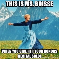 Sound Of Music Lady - This is Ms. Boisse when you give her your Honors Recital Solo!