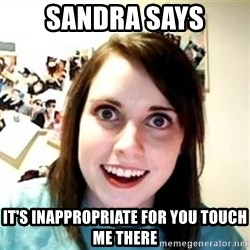 Overprotective Girlfriend - Sandra says It's inappropriate for you touch me there